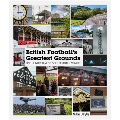 British Football's Greatest Grounds : One Hundred Must-See Football Venues