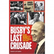 Busby's Last Crusade: From Munich to Wembley; A Pictorial History