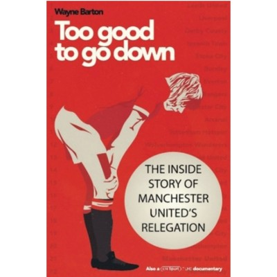 Too Good to Go Down: The Inside Story of Manchester United's Relegation