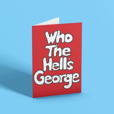 Who The Hell's George? Greetings Card
