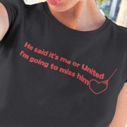 He Said It's Me Or United... T-Shirt
