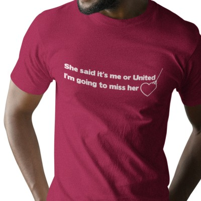 She Said It's Me Or United... T-Shirt