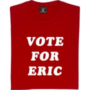 Vote For Eric T-Shirt
