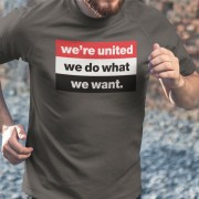 We're United We Do What We Want T-Shirt