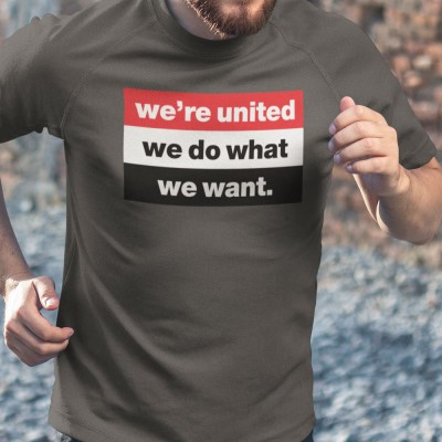 We're United We Do What We Want