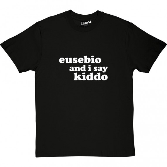 Eusebio And I Say Kiddo T-Shirt