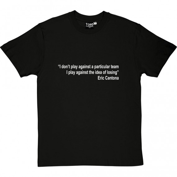 "Eric Cantona ""Idea of Losing"" Quote T-Shirt"