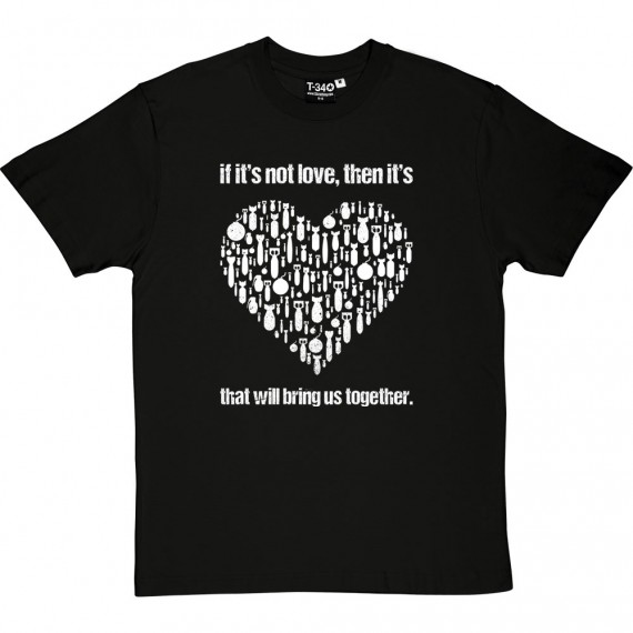 If It's Not Love... T-Shirt