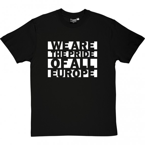 We Are The Pride Of All Europe T-Shirt