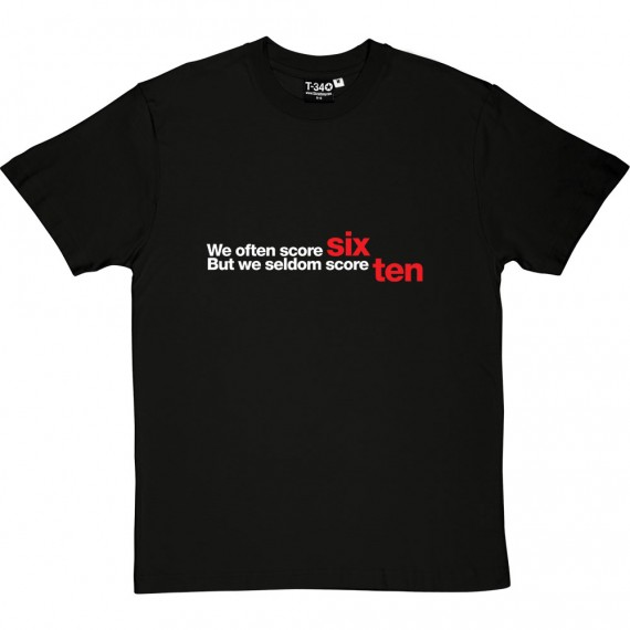 We Often Score Six But We Seldom Score Ten T-Shirt