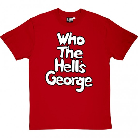 Who The Hell's George? T-Shirt