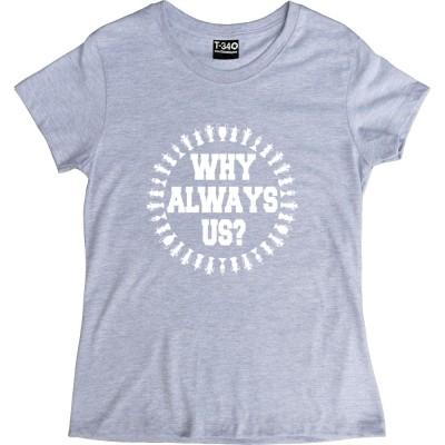 Why Always Us?