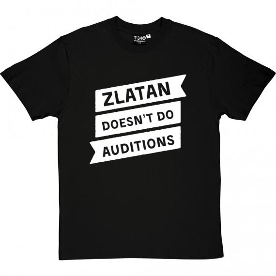 Zlatan Doesn't Do Auditions T-Shirt