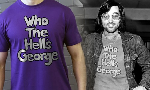 Who The Hell's George? New T-Shirts and Sweatshirts